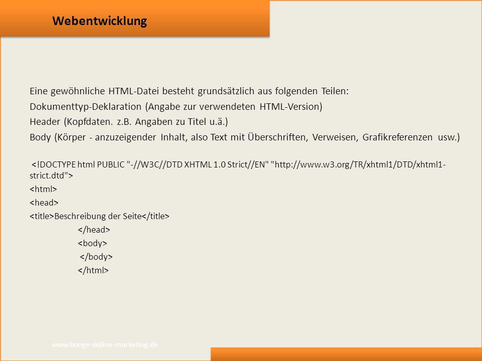 Webentwicklung Eine gewöhnliche HTML-Datei besteht grundsätzlich aus folgenden Teilen: Dokumenttyp-Deklaration (Angabe zur verwendeten HTML-Version) H