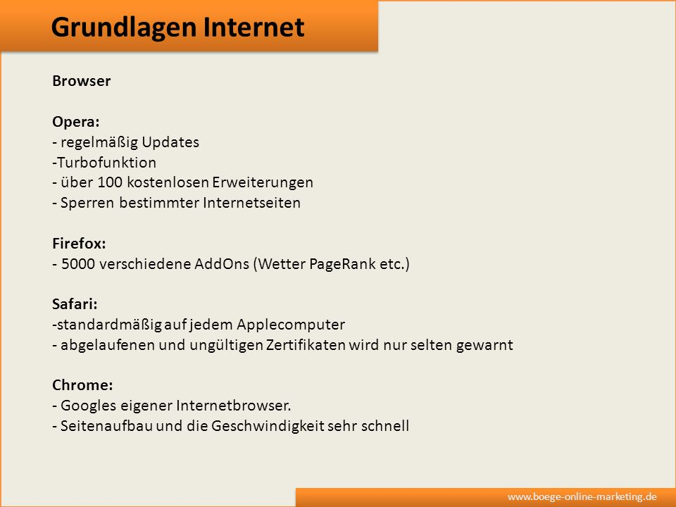 Grundlagen Internet www.boege-online-marketing.de Browser Internetexplorer (6,7,8): - Der unsicherste unter den Browsern http://www.multimolti.com/blog/2010/04/15/browser-roundup-opera-chrome-firefox-safari-and-internet-explorer-tested/