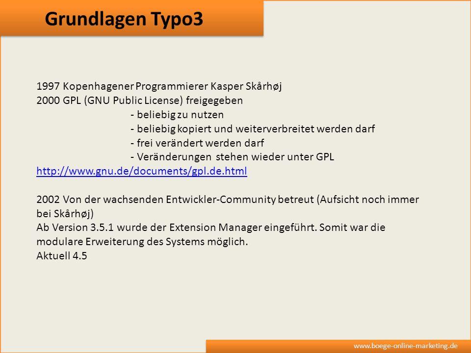 Grundlagen Typo3 www.boege-online-marketing.de 1997 Kopenhagener Programmierer Kasper Skårhøj 2000 GPL (GNU Public License) freigegeben - beliebig zu