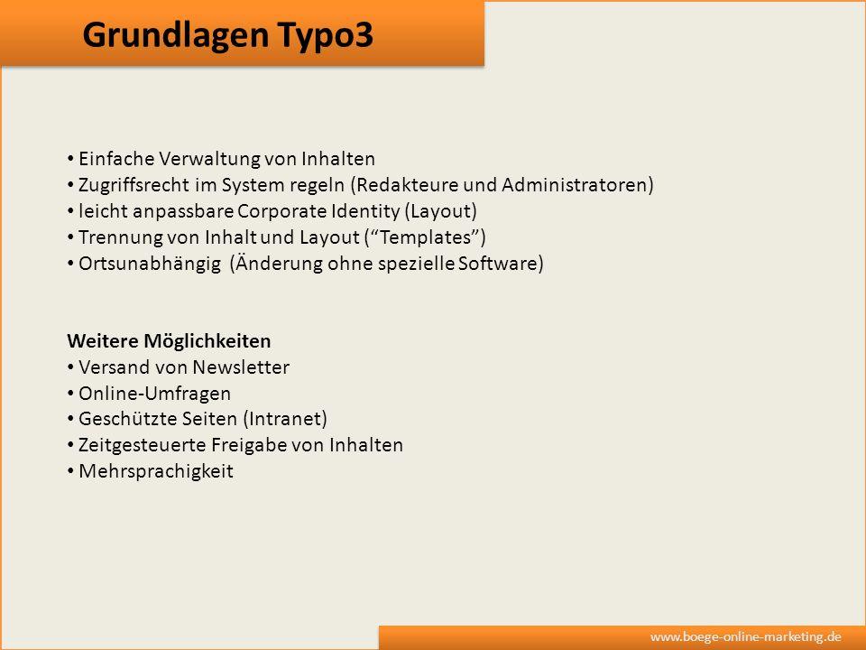 Grundlagen Typo3 www.boege-online-marketing.de Einfache Verwaltung von Inhalten Zugriffsrecht im System regeln (Redakteure und Administratoren) leicht