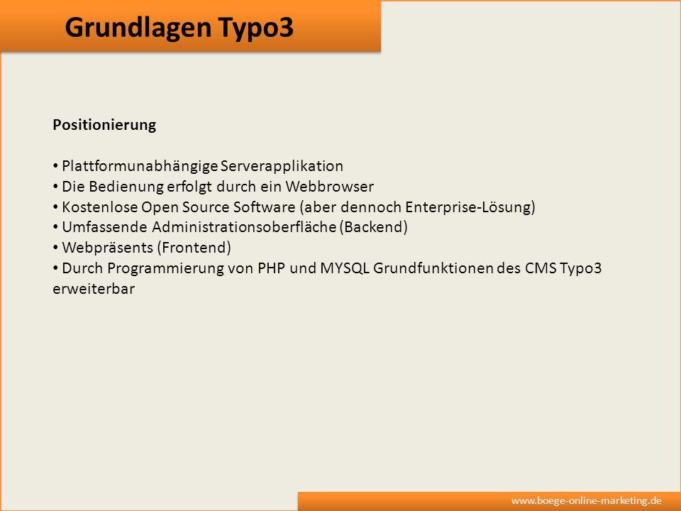 Grundlagen Typo3 www.boege-online-marketing.de Positionierung Plattformunabhängige Serverapplikation Die Bedienung erfolgt durch ein Webbrowser Kosten