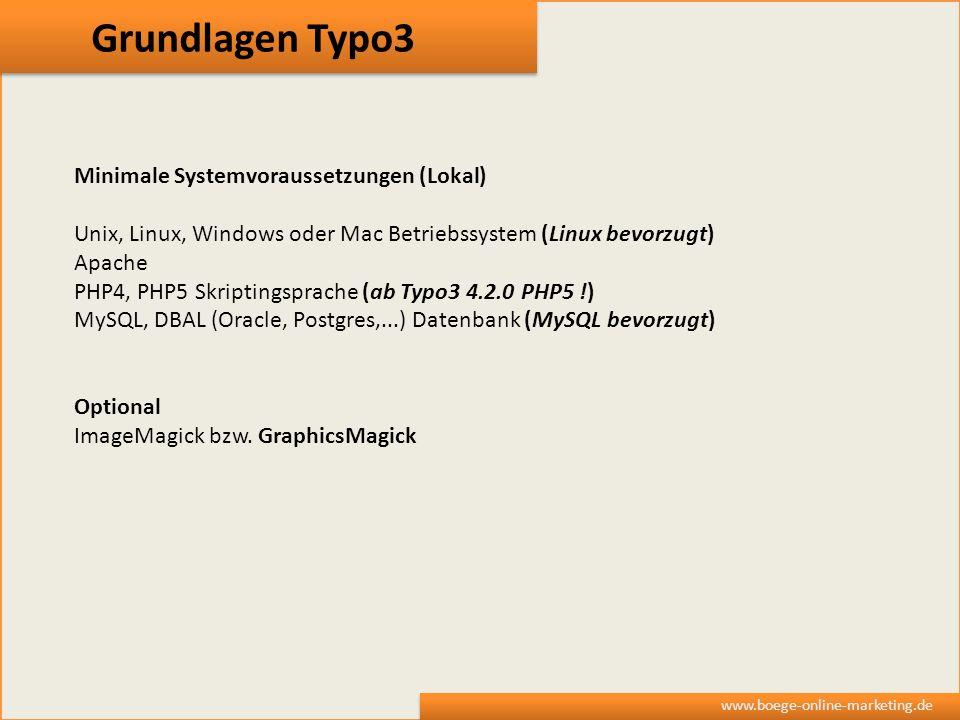 Grundlagen Typo3 www.boege-online-marketing.de Minimale Systemvoraussetzungen (Lokal) Unix, Linux, Windows oder Mac Betriebssystem (Linux bevorzugt) A