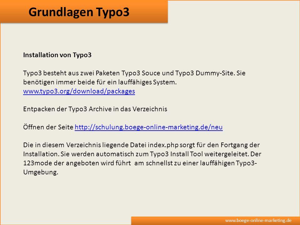 Grundlagen Typo3 www.boege-online-marketing.de Installation von Typo3 Typo3 besteht aus zwei Paketen Typo3 Souce und Typo3 Dummy-Site. Sie benötigen i