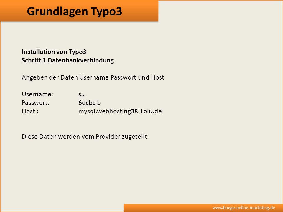 Grundlagen Typo3 www.boege-online-marketing.de Installation von Typo3 Schritt 1 Datenbankverbindung Angeben der Daten Username Passwort und Host Usern