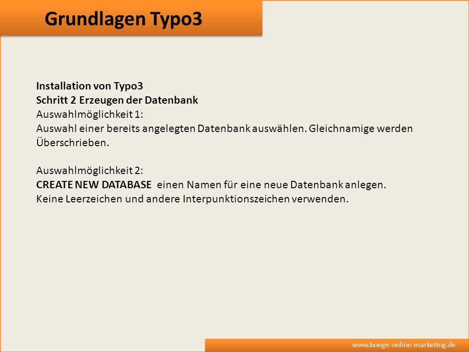 Grundlagen Typo3 www.boege-online-marketing.de Installation von Typo3 Schritt 2 Erzeugen der Datenbank Auswahlmöglichkeit 1: Auswahl einer bereits ang