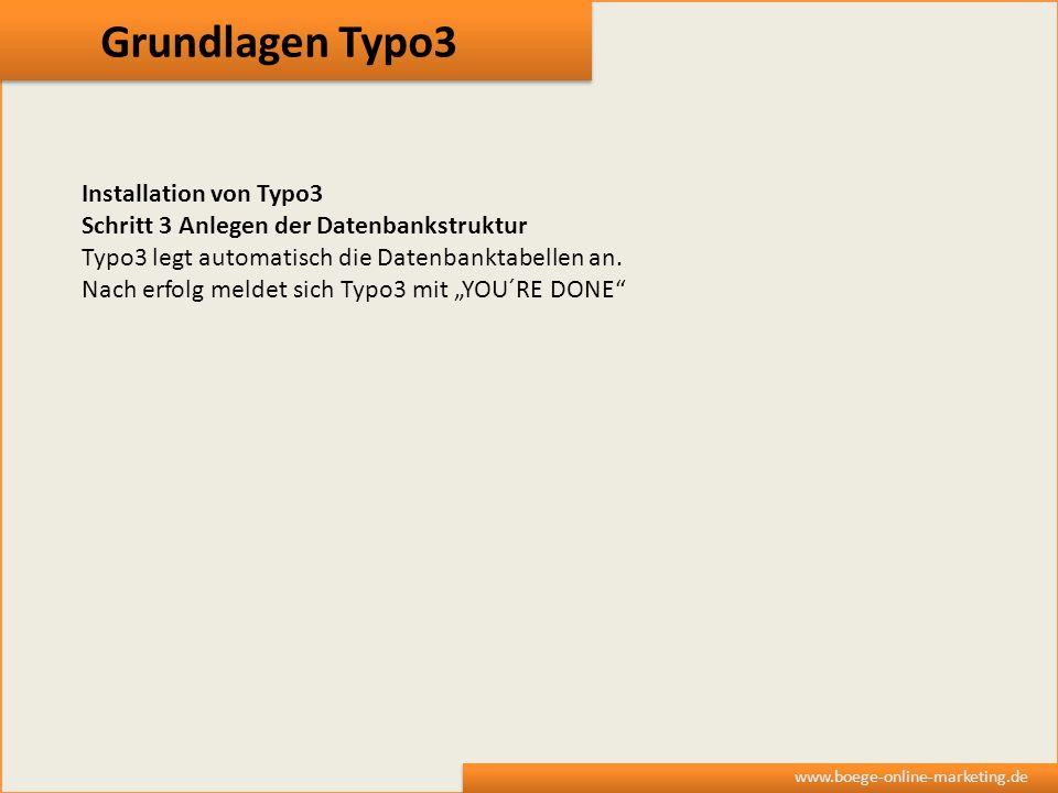 Grundlagen Typo3 www.boege-online-marketing.de Installation von Typo3 Schritt 3 Anlegen der Datenbankstruktur Typo3 legt automatisch die Datenbanktabe