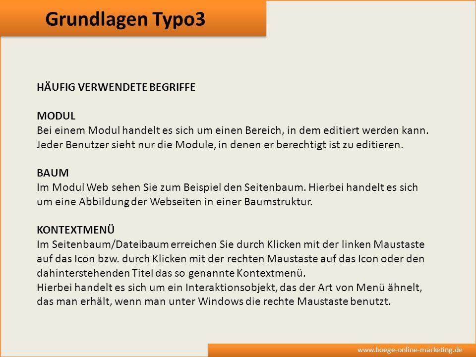 Grundlagen Typo3 www.boege-online-marketing.de HÄUFIG VERWENDETE BEGRIFFE MODUL Bei einem Modul handelt es sich um einen Bereich, in dem editiert werd