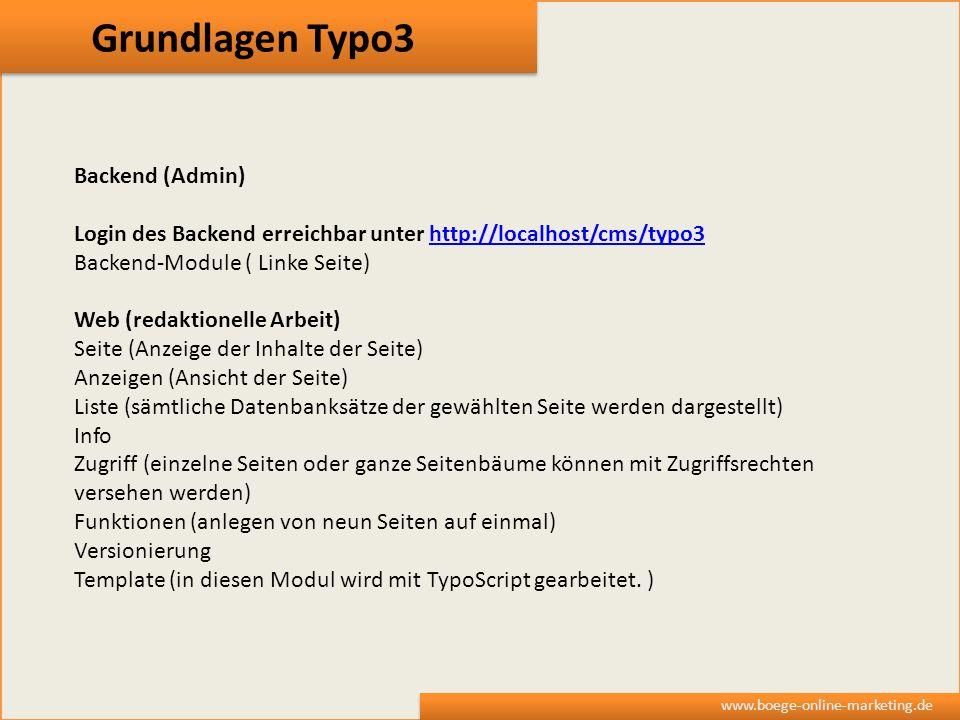 Grundlagen Typo3 www.boege-online-marketing.de Backend (Admin) Login des Backend erreichbar unter http://localhost/cms/typo3http://localhost/cms/typo3