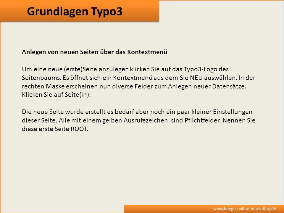 Grundlagen Typo3 www.boege-online-marketing.de Anlegen von neuen Seiten über das Kontextmenü Um eine neue (erste)Seite anzulegen klicken Sie auf das T