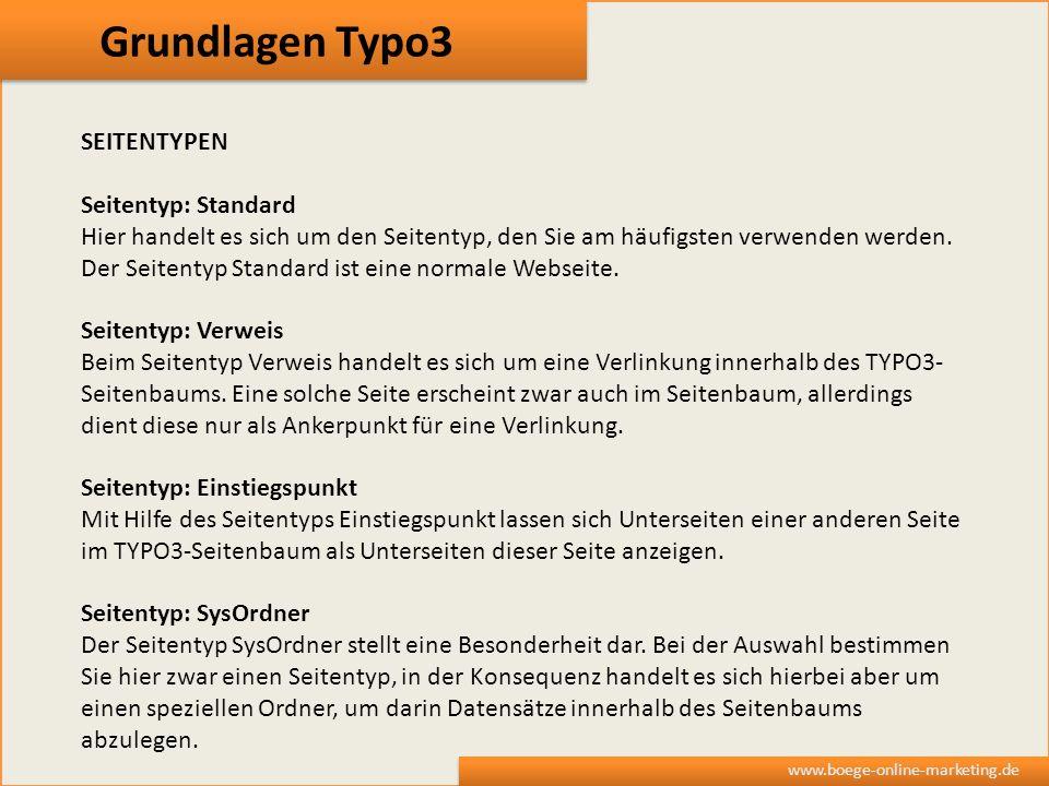 Grundlagen Typo3 www.boege-online-marketing.de SEITENTYPEN Seitentyp: Standard Hier handelt es sich um den Seitentyp, den Sie am häufigsten verwenden