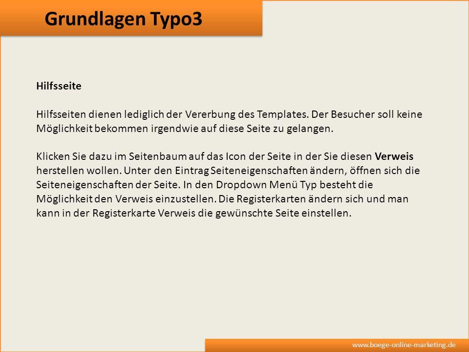 Grundlagen Typo3 www.boege-online-marketing.de Hilfsseite Hilfsseiten dienen lediglich der Vererbung des Templates. Der Besucher soll keine Möglichkei