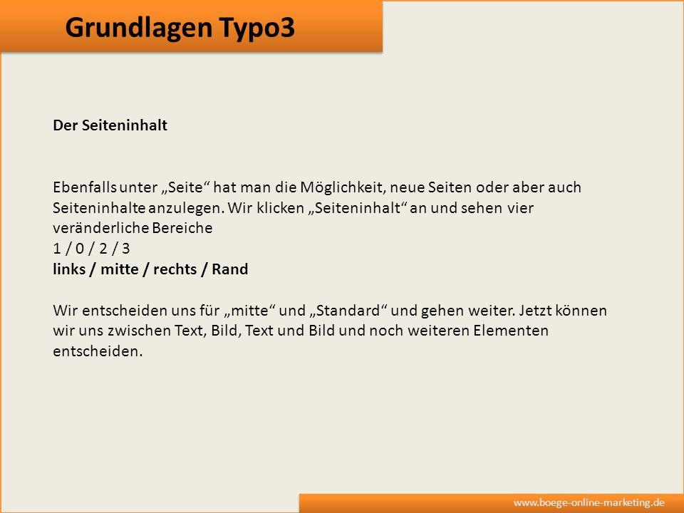 Grundlagen Typo3 www.boege-online-marketing.de Der Seiteninhalt Ebenfalls unter Seite hat man die Möglichkeit, neue Seiten oder aber auch Seiteninhalt