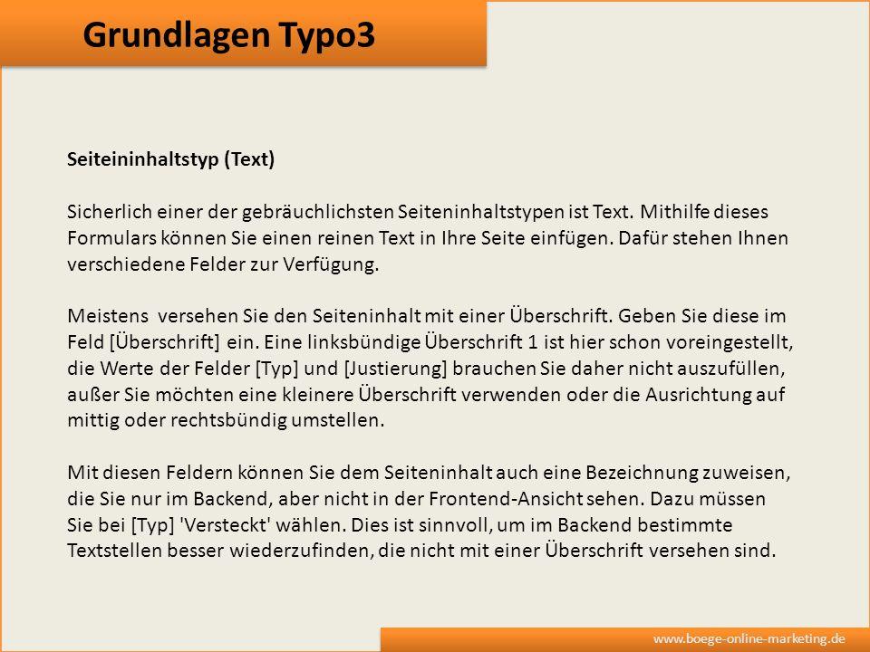 Grundlagen Typo3 www.boege-online-marketing.de Seiteininhaltstyp (Text) Sicherlich einer der gebräuchlichsten Seiteninhaltstypen ist Text. Mithilfe di