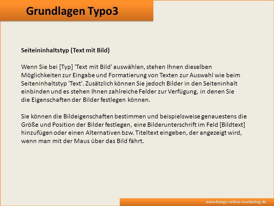 Grundlagen Typo3 www.boege-online-marketing.de Seiteininhaltstyp (Text mit Bild) Wenn Sie bei [Typ] 'Text mit Bild' auswählen, stehen Ihnen dieselben