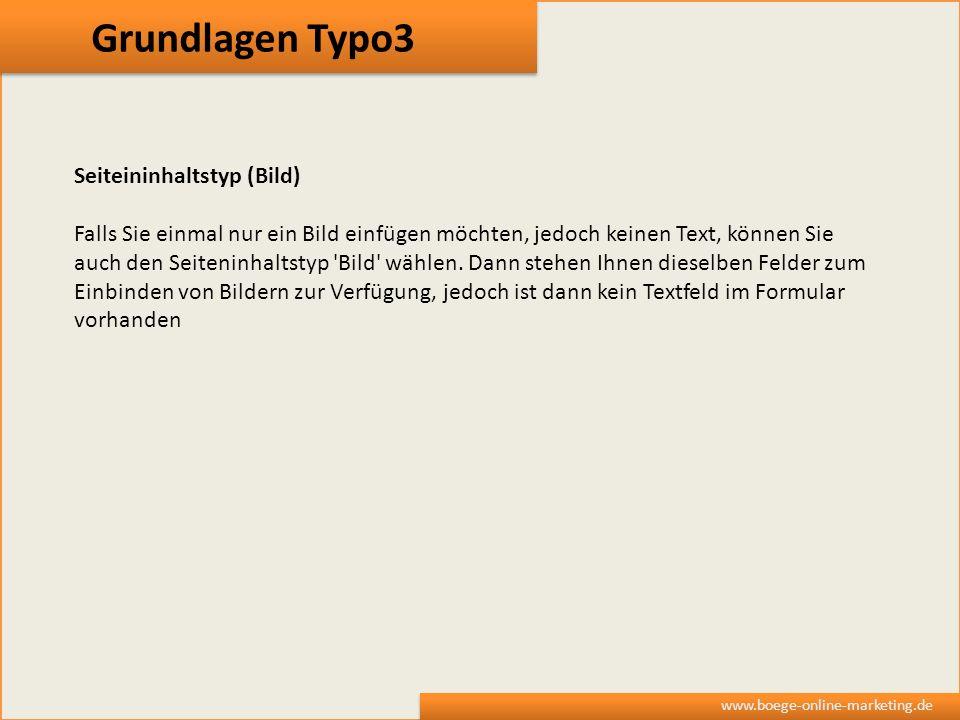 Grundlagen Typo3 www.boege-online-marketing.de Seiteininhaltstyp (Bild) Falls Sie einmal nur ein Bild einfügen möchten, jedoch keinen Text, können Sie