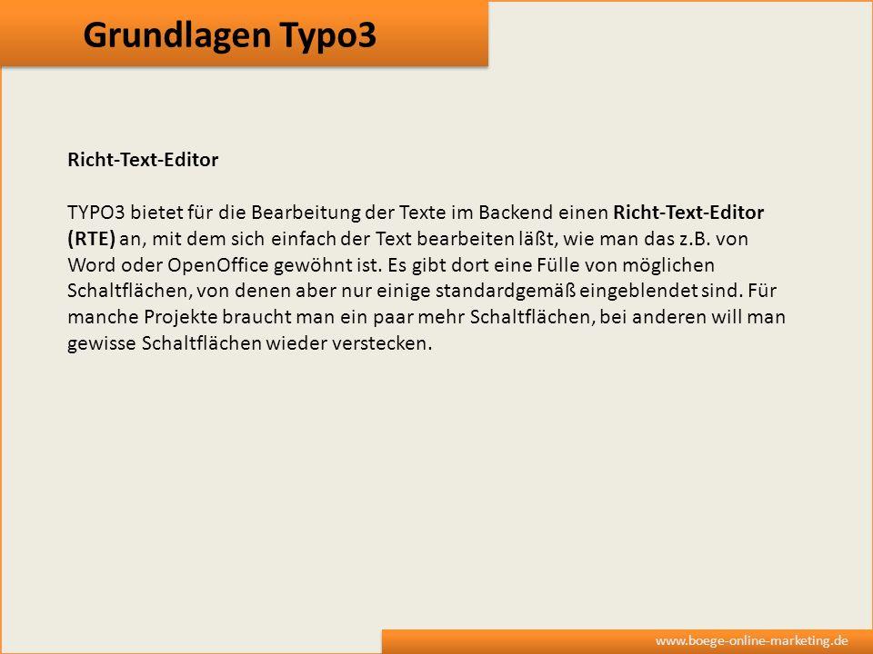 Grundlagen Typo3 www.boege-online-marketing.de Richt-Text-Editor TYPO3 bietet für die Bearbeitung der Texte im Backend einen Richt-Text-Editor (RTE) a