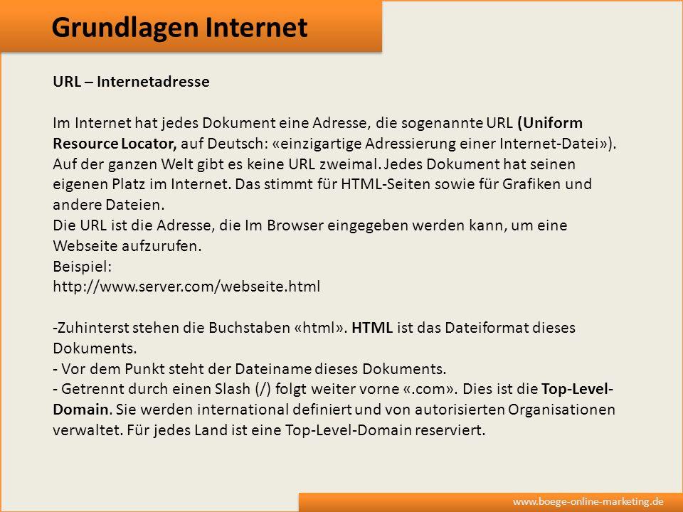 Grundlagen Internet www.boege-online-marketing.de URL – Internetadresse Im Internet hat jedes Dokument eine Adresse, die sogenannte URL (Uniform Resou