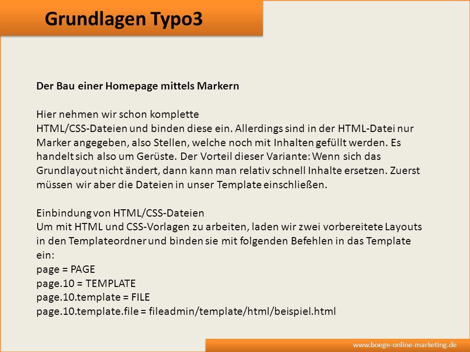 Grundlagen Typo3 www.boege-online-marketing.de Der Bau einer Homepage mittels Markern Hier nehmen wir schon komplette HTML/CSS-Dateien und binden dies