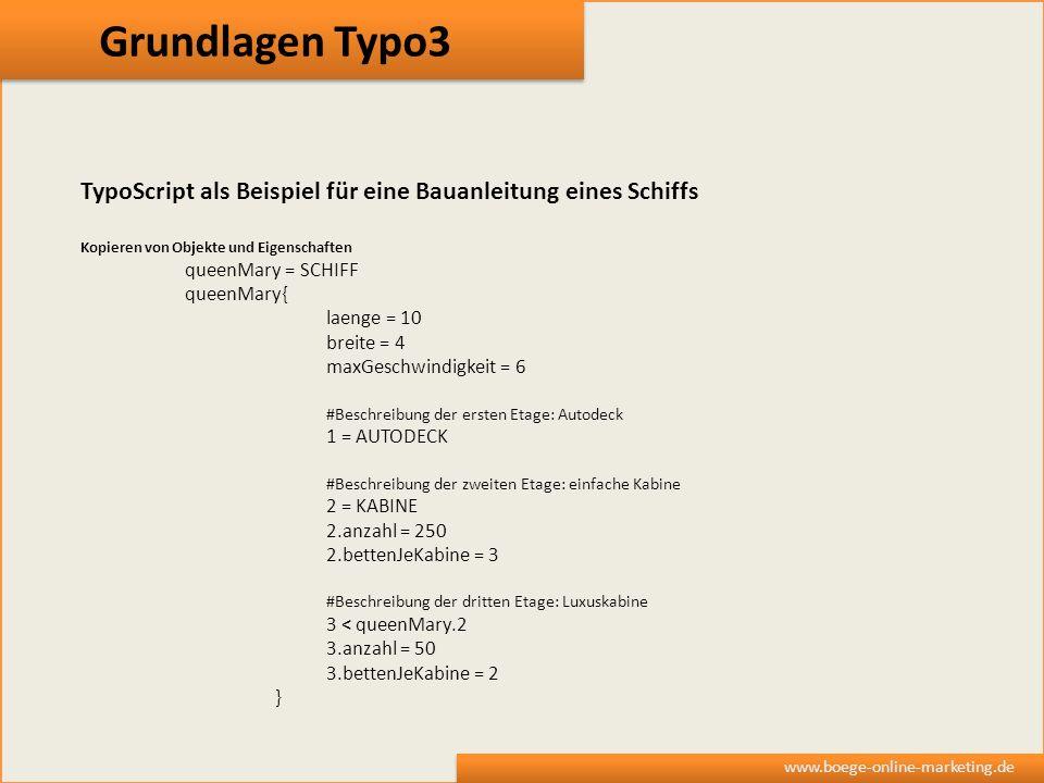 Grundlagen Typo3 www.boege-online-marketing.de TypoScript als Beispiel für eine Bauanleitung eines Schiffs Kopieren von Objekte und Eigenschaften quee