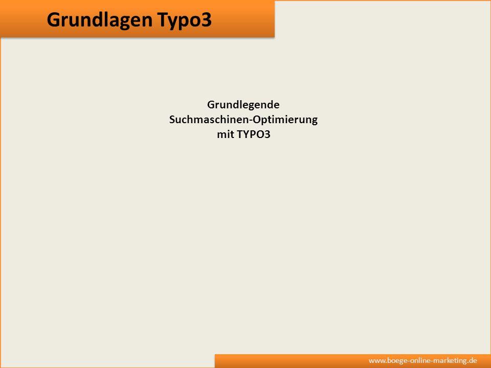 Grundlagen Typo3 www.boege-online-marketing.de Grundlegende Suchmaschinen-Optimierung mit TYPO3