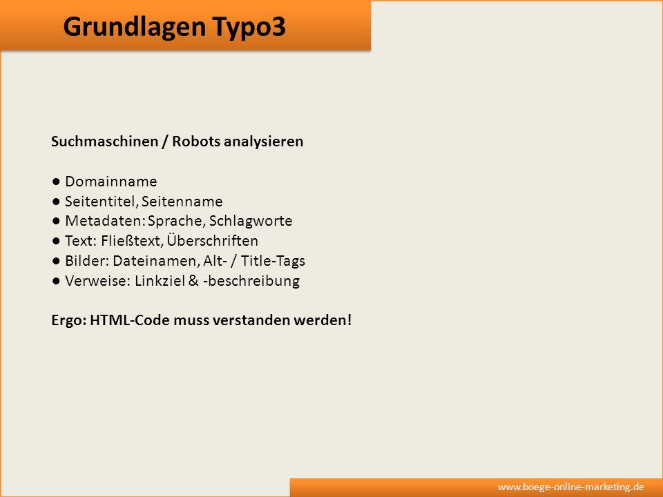 Grundlagen Typo3 www.boege-online-marketing.de Suchmaschinen / Robots analysieren Domainname Seitentitel, Seitenname Metadaten: Sprache, Schlagworte T