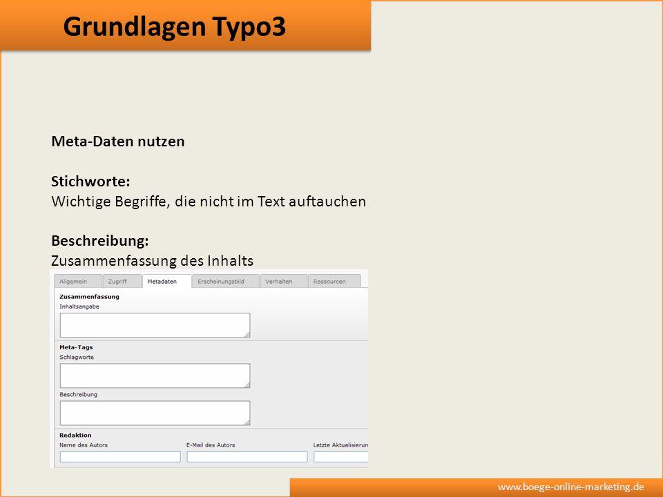 Grundlagen Typo3 www.boege-online-marketing.de Meta-Daten nutzen Stichworte: Wichtige Begriffe, die nicht im Text auftauchen Beschreibung: Zusammenfas