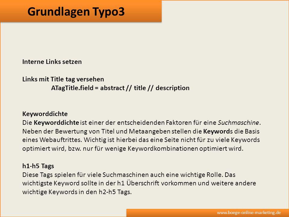 Grundlagen Typo3 www.boege-online-marketing.de Interne Links setzen Links mit Title tag versehen ATagTitle.field = abstract // title // description Ke