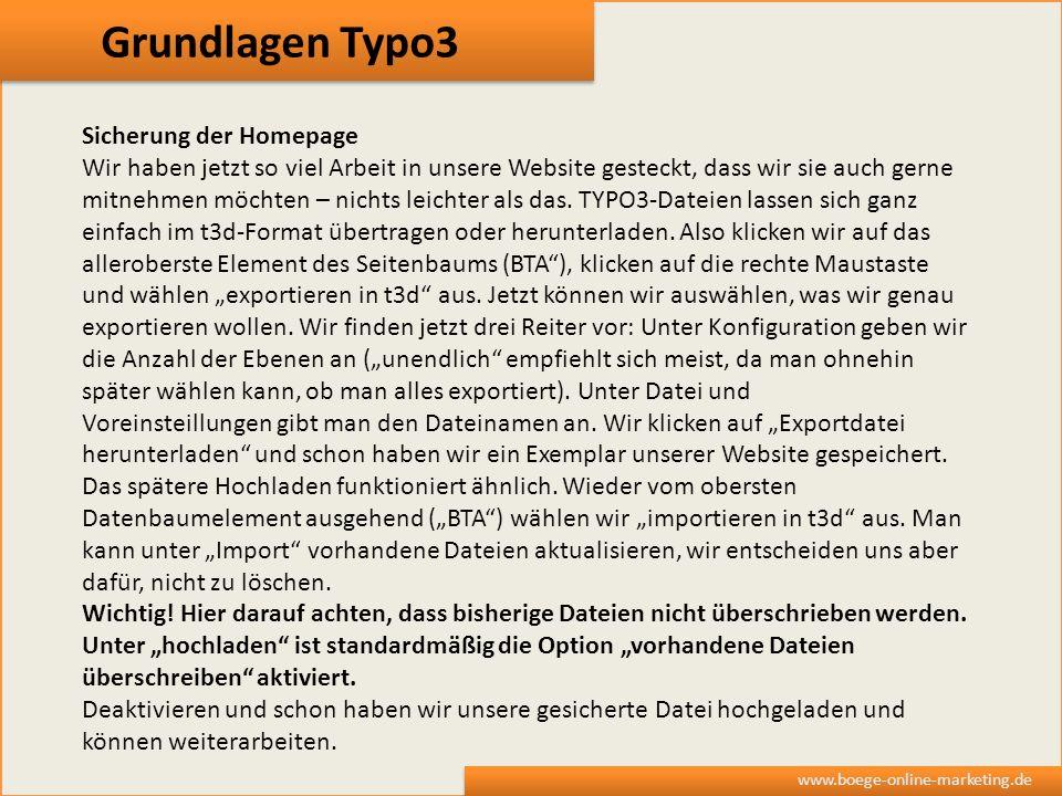 Grundlagen Typo3 www.boege-online-marketing.de Sicherung der Homepage Wir haben jetzt so viel Arbeit in unsere Website gesteckt, dass wir sie auch ger