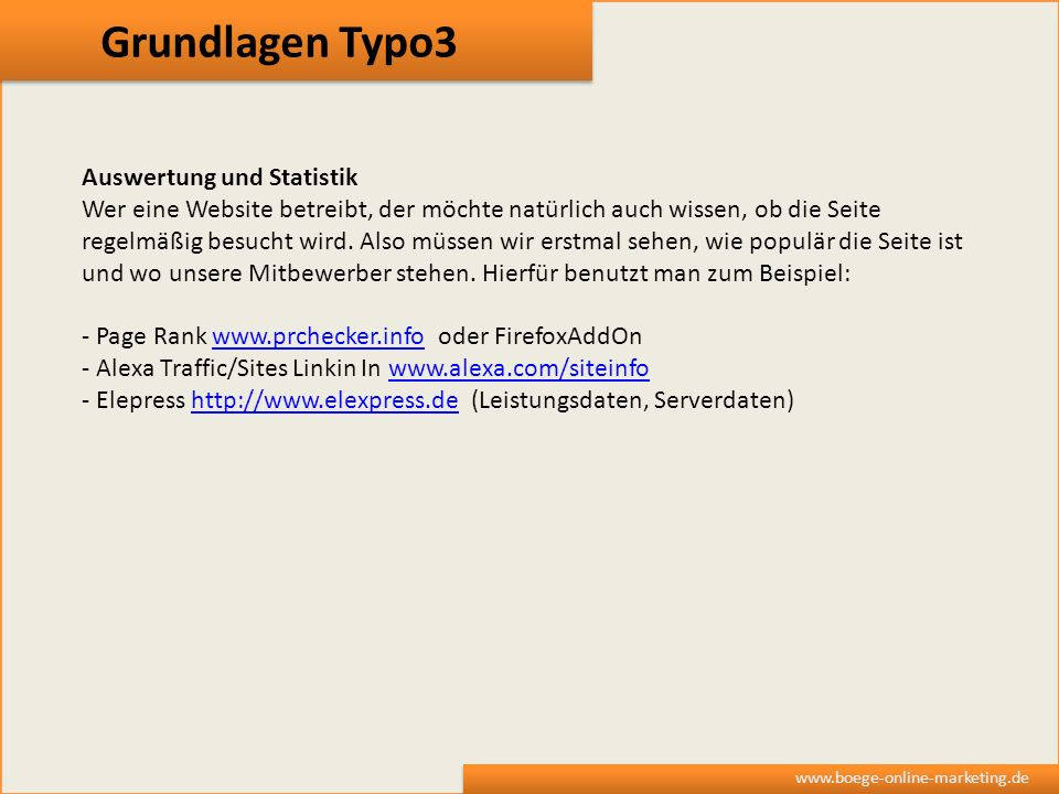 Grundlagen Typo3 www.boege-online-marketing.de Auswertung und Statistik Wer eine Website betreibt, der möchte natürlich auch wissen, ob die Seite rege