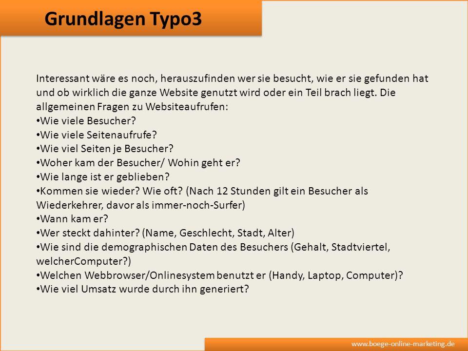 Grundlagen Typo3 www.boege-online-marketing.de Interessant wäre es noch, herauszufinden wer sie besucht, wie er sie gefunden hat und ob wirklich die g