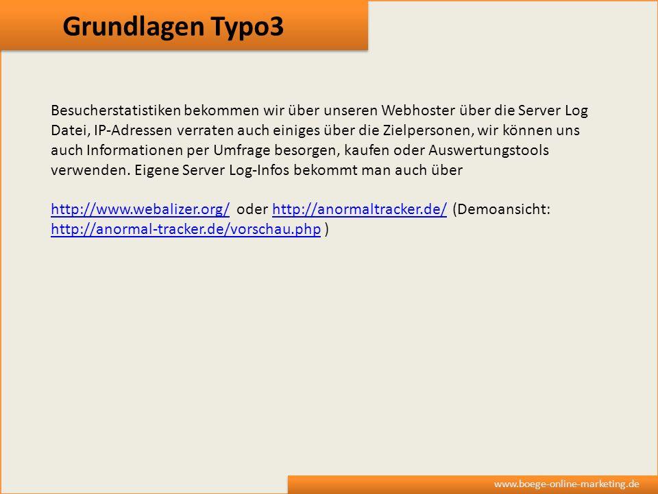 Grundlagen Typo3 www.boege-online-marketing.de Besucherstatistiken bekommen wir über unseren Webhoster über die Server Log Datei, IP-Adressen verraten
