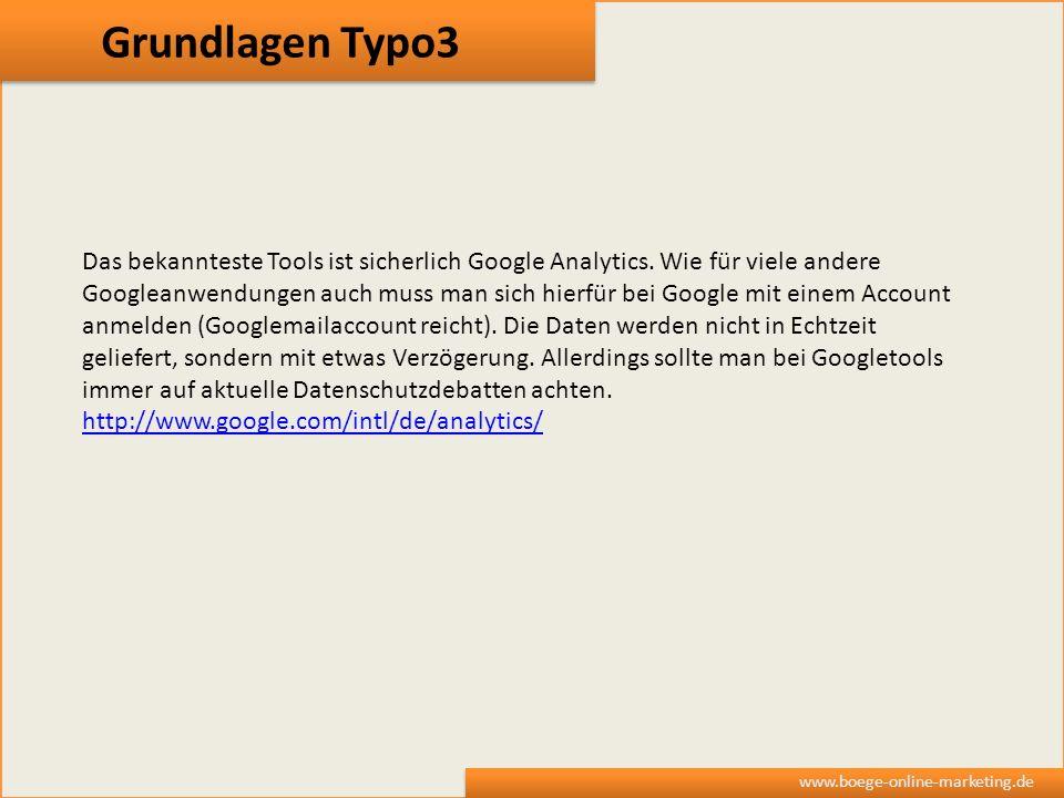 Grundlagen Typo3 www.boege-online-marketing.de Das bekannteste Tools ist sicherlich Google Analytics. Wie für viele andere Googleanwendungen auch muss
