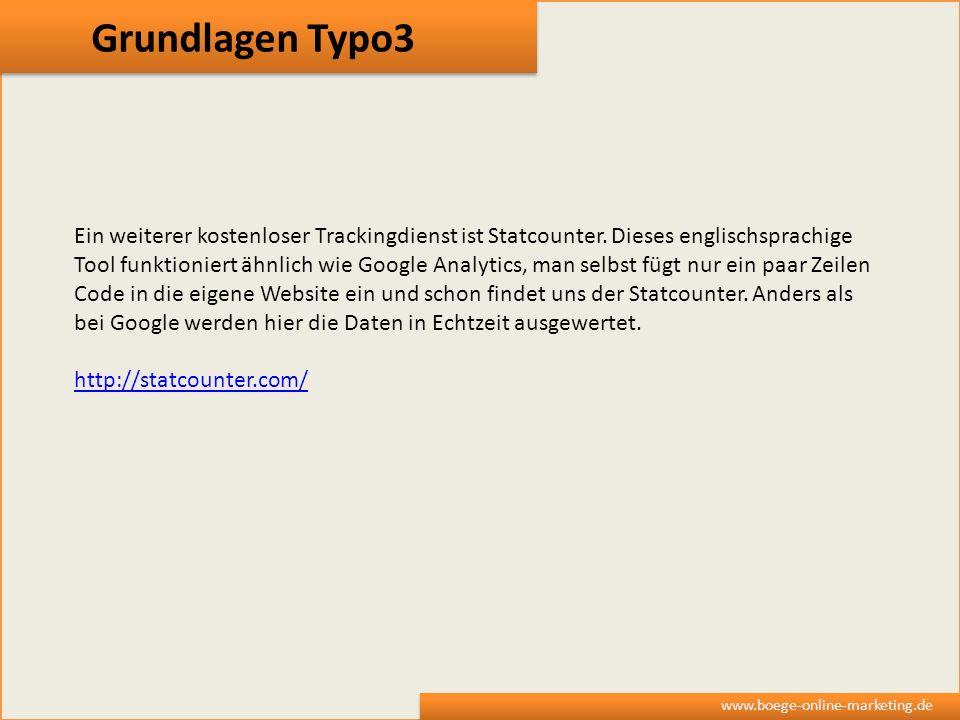 Grundlagen Typo3 www.boege-online-marketing.de Ein weiterer kostenloser Trackingdienst ist Statcounter. Dieses englischsprachige Tool funktioniert ähn