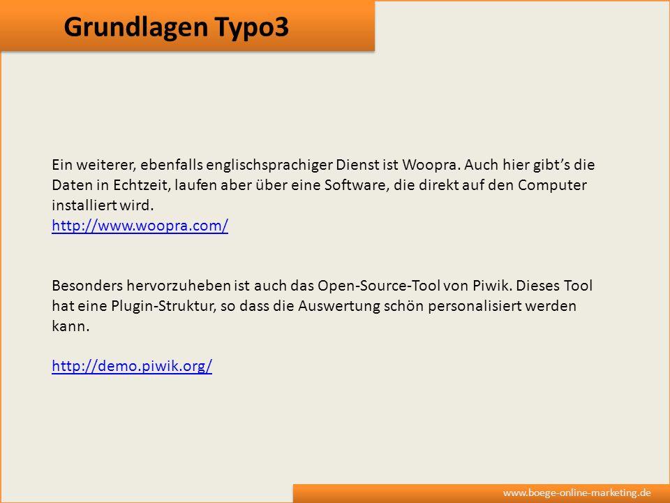 Grundlagen Typo3 www.boege-online-marketing.de Ein weiterer, ebenfalls englischsprachiger Dienst ist Woopra. Auch hier gibts die Daten in Echtzeit, la
