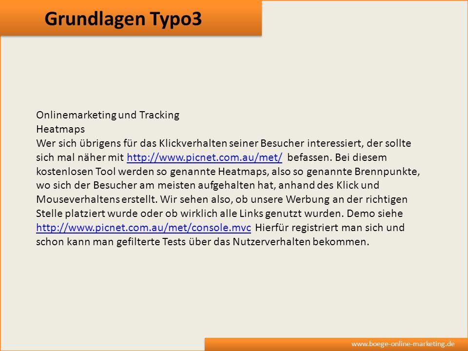 Grundlagen Typo3 www.boege-online-marketing.de Onlinemarketing und Tracking Heatmaps Wer sich übrigens für das Klickverhalten seiner Besucher interess