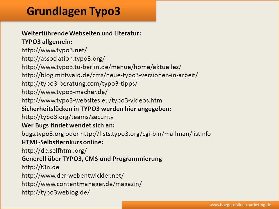 Grundlagen Typo3 www.boege-online-marketing.de Weiterführende Webseiten und Literatur: TYPO3 allgemein: http://www.typo3.net/ http://association.typo3