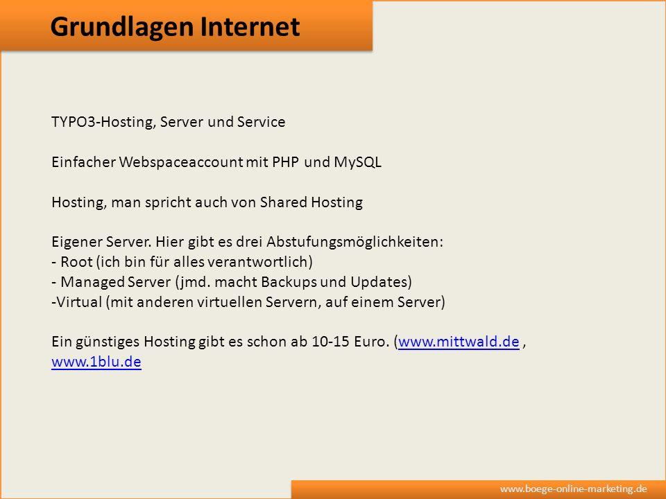 Grundlagen Internet www.boege-online-marketing.de TYPO3-Hosting, Server und Service Einfacher Webspaceaccount mit PHP und MySQL Hosting, man spricht a