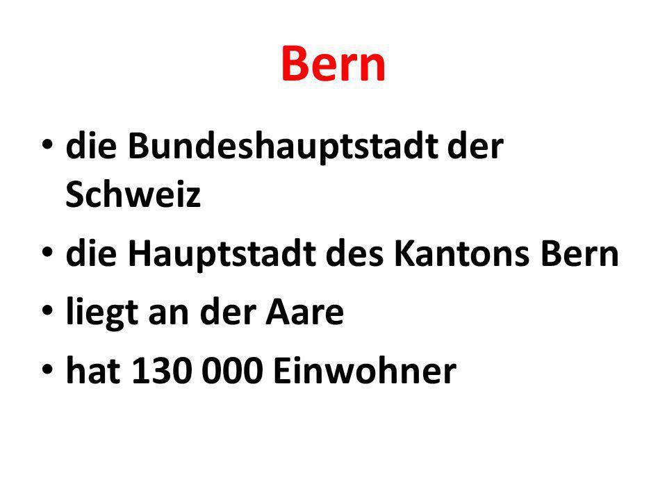 Bern die Bundeshauptstadt der Schweiz die Hauptstadt des Kantons Bern liegt an der Aare hat 130 000 Einwohner