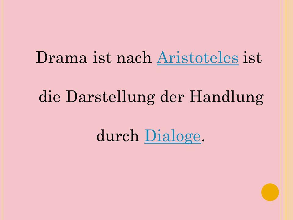 Drama ist nach Aristoteles ist die Darstellung der Handlung durch Dialoge.AristotelesDialoge