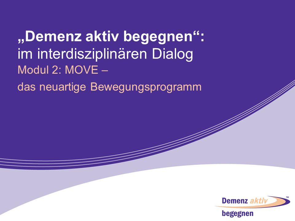 Demenz aktiv begegnen: im interdisziplinären Dialog Modul 2: MOVE – das neuartige Bewegungsprogramm 1