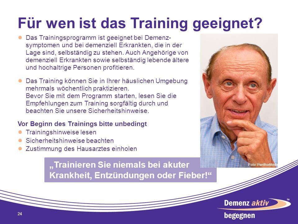 Trainieren Sie niemals bei akuter Krankheit, Entzündungen oder Fieber! Für wen ist das Training geeignet? Das Trainingsprogramm ist geeignet bei Demen