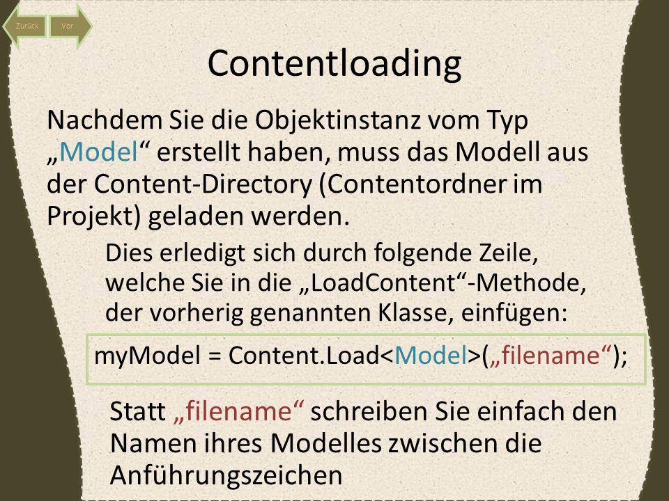 Contentloading Nachdem Sie die Objektinstanz vom TypModel erstellt haben, muss das Modell aus der Content-Directory (Contentordner im Projekt) geladen werden.