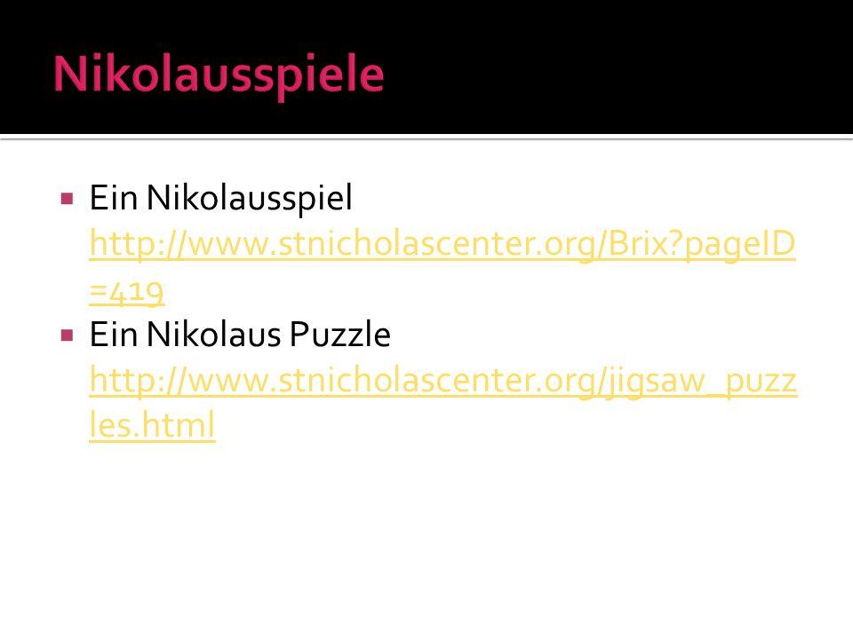 Ein Nikolausspiel http://www.stnicholascenter.org/Brix?pageID =419 http://www.stnicholascenter.org/Brix?pageID =419 Ein Nikolaus Puzzle http://www.stn