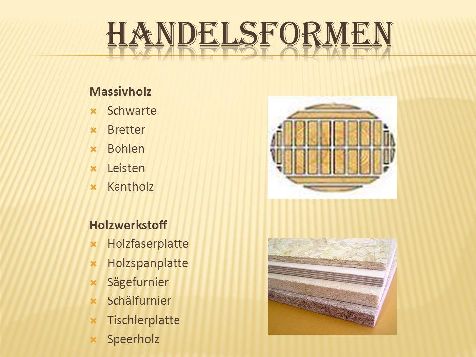 Massivholz Schwarte Bretter Bohlen Leisten Kantholz Holzwerkstoff Holzfaserplatte Holzspanplatte Sägefurnier Schälfurnier Tischlerplatte Speerholz