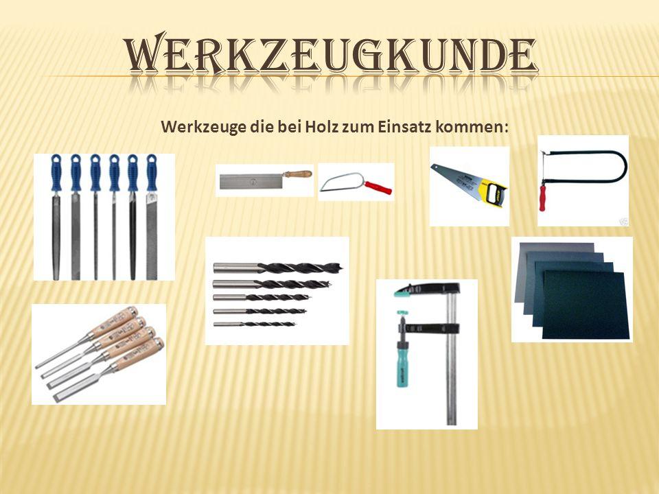 Werkzeuge die bei Holz zum Einsatz kommen: