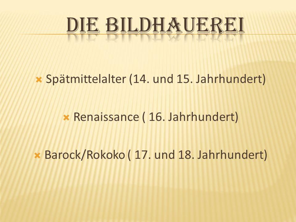 Spätmittelalter (14. und 15. Jahrhundert) Renaissance ( 16. Jahrhundert) Barock/Rokoko ( 17. und 18. Jahrhundert)