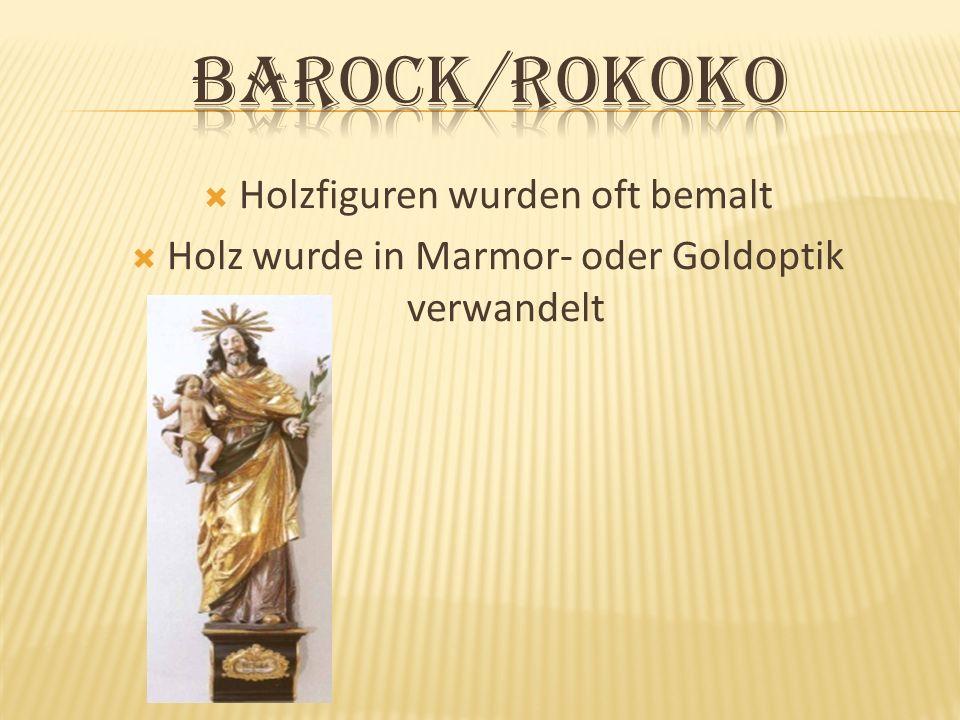 Holzfiguren wurden oft bemalt Holz wurde in Marmor- oder Goldoptik verwandelt