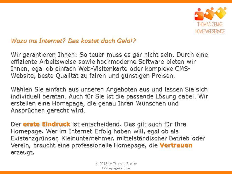 © 2013 by Thomas Zemke homepageservice 10 Gründe für eine eigene Internetseite 1) Werbezweck Die Homepage soll werbewirksam sein und die wichtigsten Interessengruppen ansprechen.