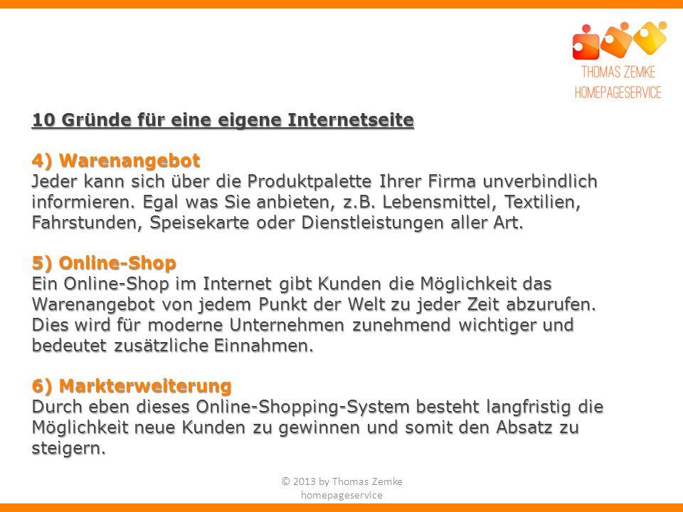 © 2013 by Thomas Zemke homepageservice 10 Gründe für eine eigene Internetseite 4) Warenangebot Jeder kann sich über die Produktpalette Ihrer Firma unverbindlich informieren.
