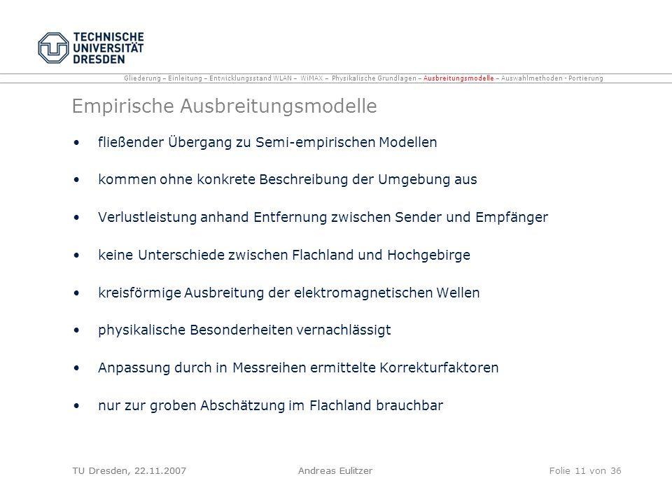 TU Dresden, 22.11.2007Andreas EulitzerFolie 11 von 36 Empirische Ausbreitungsmodelle fließender Übergang zu Semi-empirischen Modellen kommen ohne konk